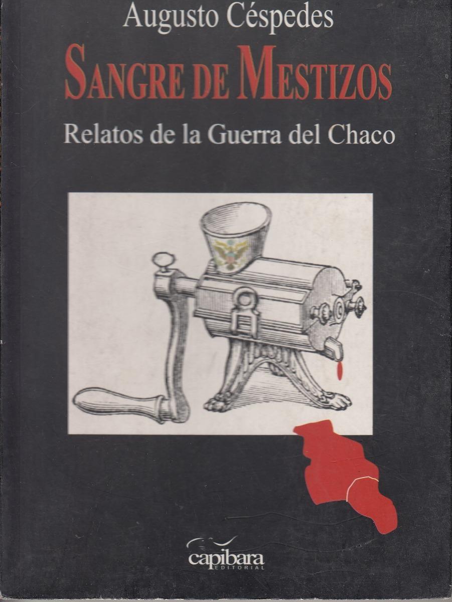 F2 guerra-del-chaco-relatos-augusto-cespedes-sangre-de-mestizos-D_NQ_NP_979182-MLU27623607169_062018-F