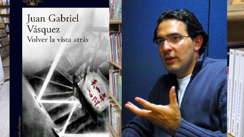 Juan Gabriel Vasquez libro Volver vista atras